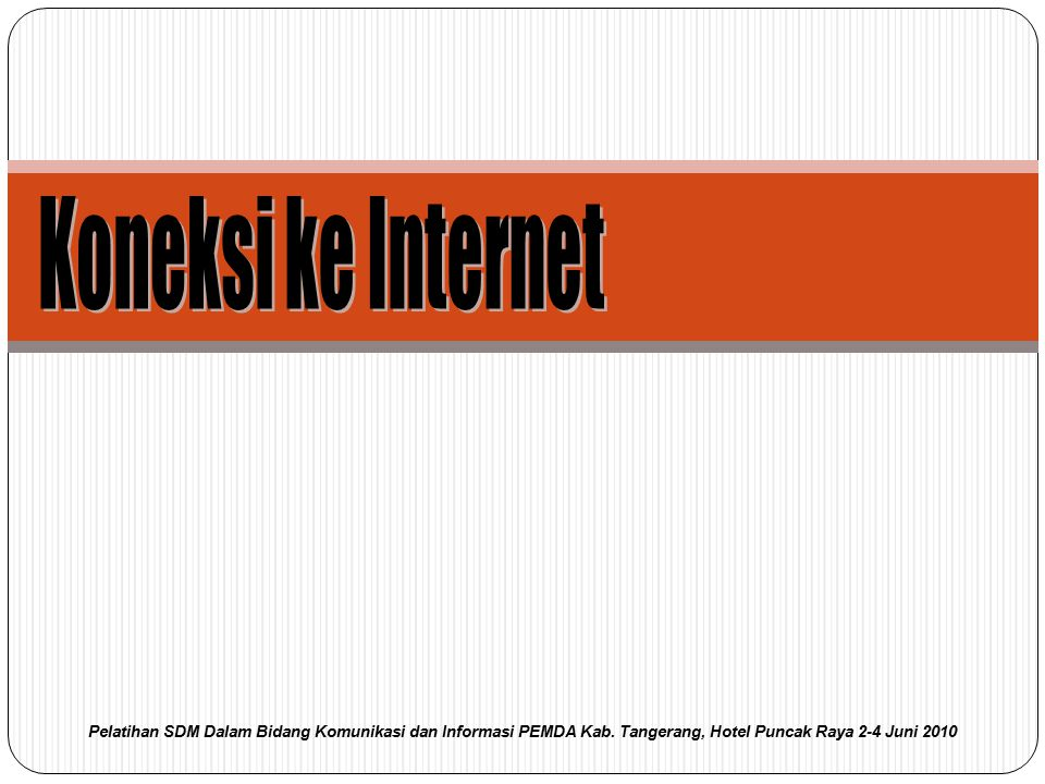 Koneksi ke Internet Pelatihan SDM Dalam Bidang Komunikasi dan Informasi PEMDA Kab.