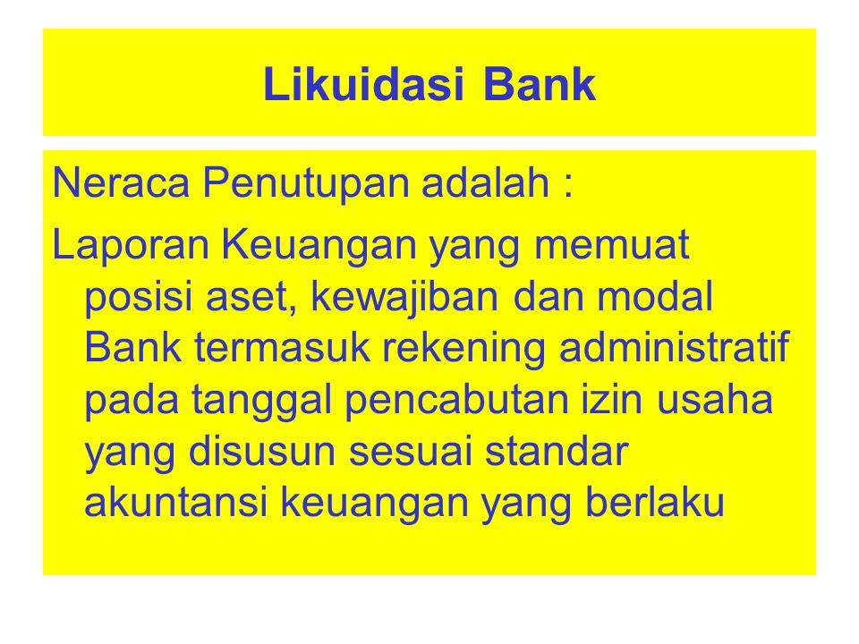 Likuidasi Bank Neraca Penutupan adalah :