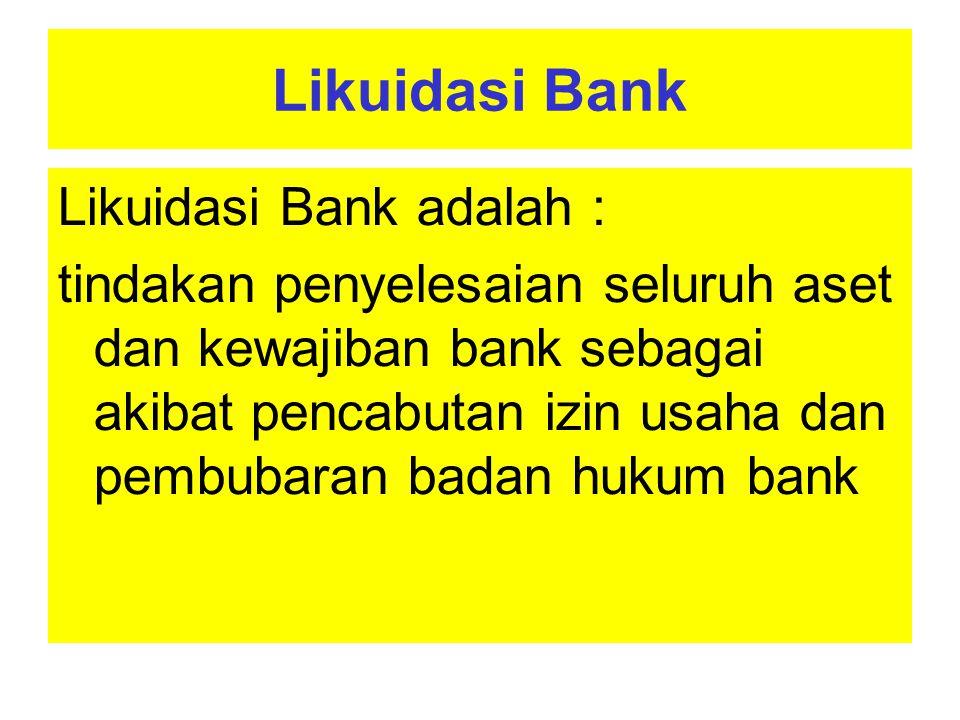 Likuidasi Bank Likuidasi Bank adalah :