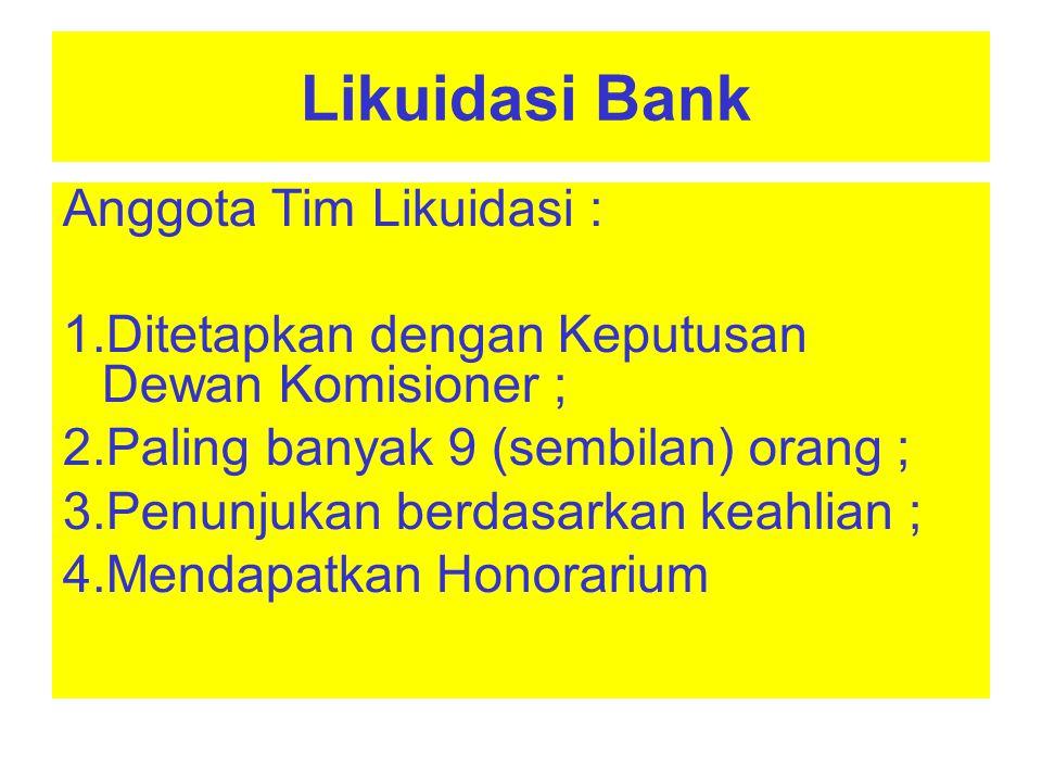 Anggota Tim Likuidasi : Ditetapkan dengan Keputusan Dewan Komisioner ;