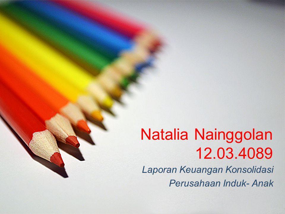 Natalia Nainggolan 12.03.4089 Laporan Keuangan Konsolidasi Perusahaan Induk- Anak