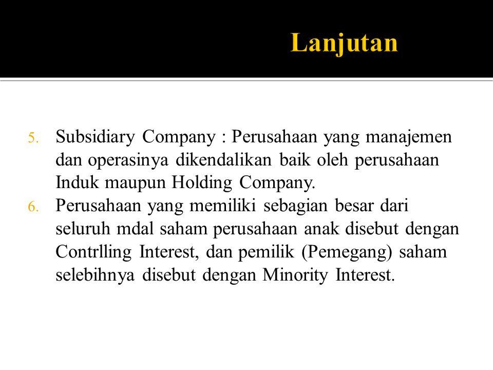 Lanjutan Subsidiary Company : Perusahaan yang manajemen dan operasinya dikendalikan baik oleh perusahaan Induk maupun Holding Company.