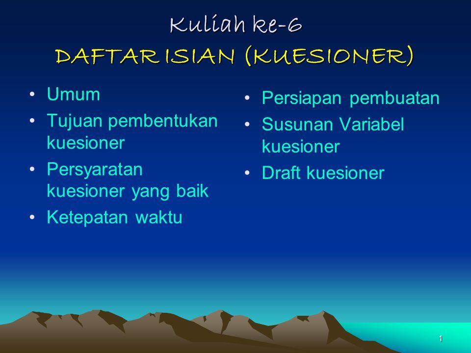 Kuliah ke-6 DAFTAR ISIAN (KUESIONER)