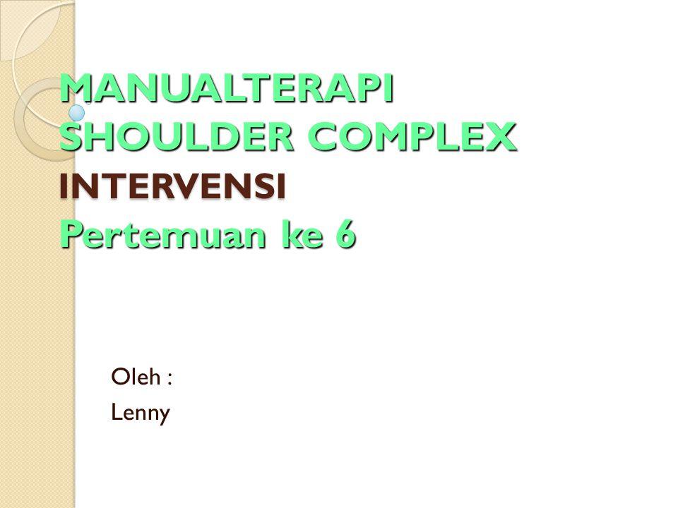 MANUALTERAPI SHOULDER COMPLEX INTERVENSI Pertemuan ke 6