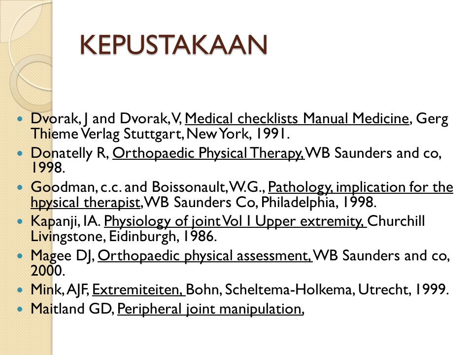 KEPUSTAKAAN Dvorak, J and Dvorak, V, Medical checklists Manual Medicine, Gerg Thieme Verlag Stuttgart, New York, 1991.