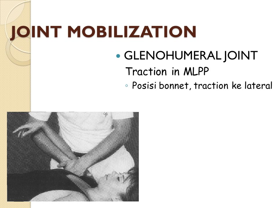 JOINT MOBILIZATION GLENOHUMERAL JOINT Traction in MLPP