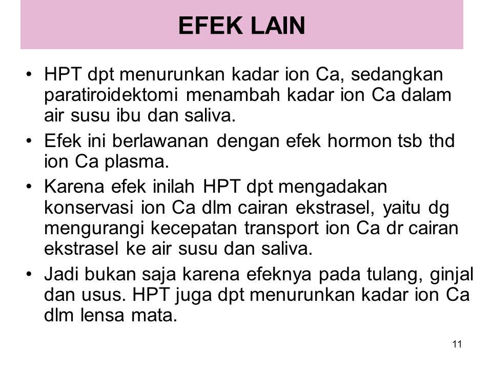 EFEK LAIN HPT dpt menurunkan kadar ion Ca, sedangkan paratiroidektomi menambah kadar ion Ca dalam air susu ibu dan saliva.