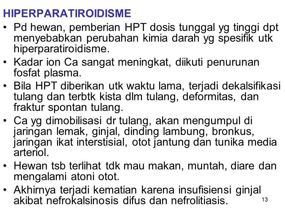 HIPERPARATIROIDISME Pd hewan, pemberian HPT dosis tunggal yg tinggi dpt menyebabkan perubahan kimia darah yg spesifik utk hiperparatiroidisme.