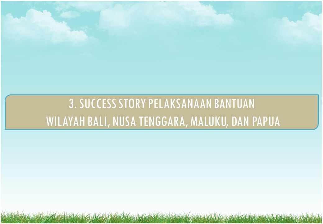 3. SUCCESS STORY PELAKSANAAN BANTUAN