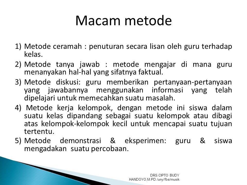 Macam metode Metode ceramah : penuturan secara lisan oleh guru terhadap kelas.