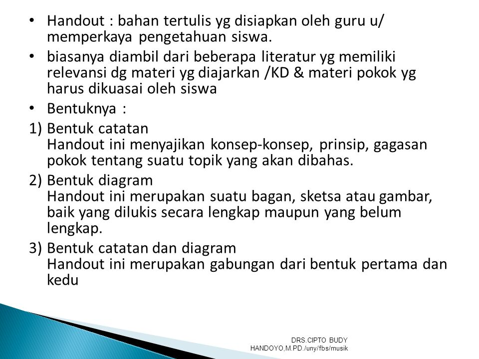 Handout : bahan tertulis yg disiapkan oleh guru u/ memperkaya pengetahuan siswa.