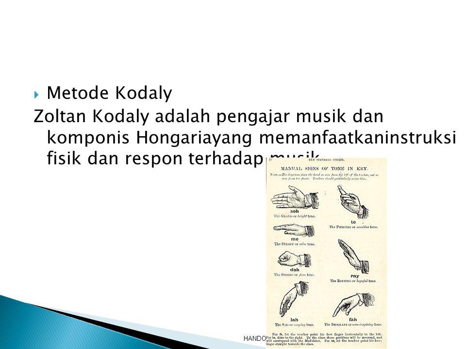 Metode Kodaly Zoltan Kodaly adalah pengajar musik dan komponis Hongariayang memanfaatkaninstruksi fisik dan respon terhadap musik.