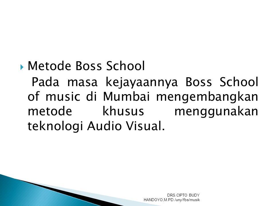 Metode Boss School Pada masa kejayaannya Boss School of music di Mumbai mengembangkan metode khusus menggunakan teknologi Audio Visual.