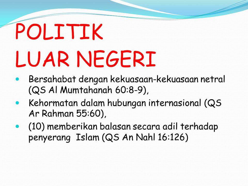 POLITIK LUAR NEGERI. Bersahabat dengan kekuasaan-kekuasaan netral (QS Al Mumtahanah 60:8-9),