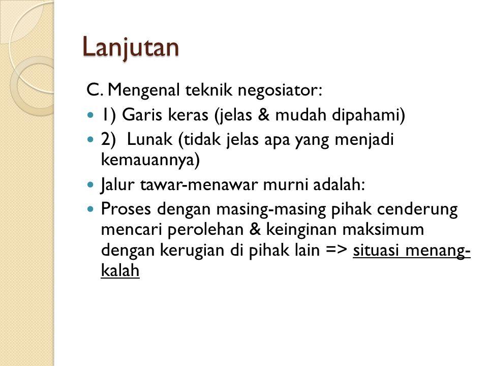 Lanjutan C. Mengenal teknik negosiator: