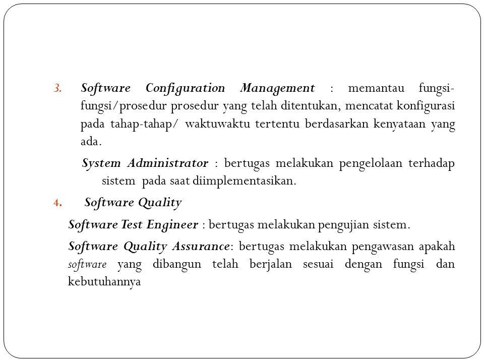 Software Configuration Management : memantau fungsi- fungsi/prosedur prosedur yang telah ditentukan, mencatat konfigurasi pada tahap-tahap/ waktuwaktu tertentu berdasarkan kenyataan yang ada.
