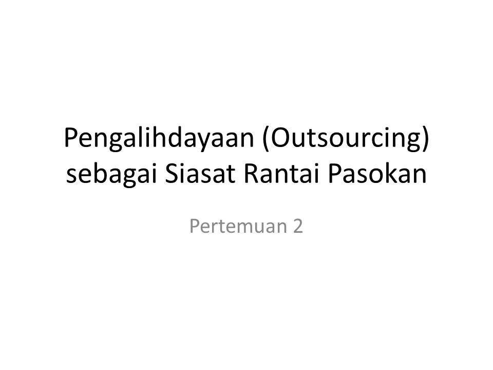 Pengalihdayaan (Outsourcing) sebagai Siasat Rantai Pasokan