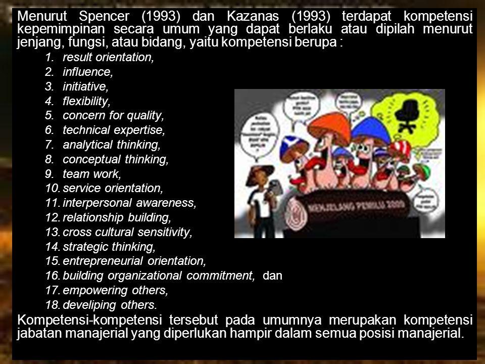 Menurut Spencer (1993) dan Kazanas (1993) terdapat kompetensi kepemimpinan secara umum yang dapat berlaku atau dipilah menurut jenjang, fungsi, atau bidang, yaitu kompetensi berupa :