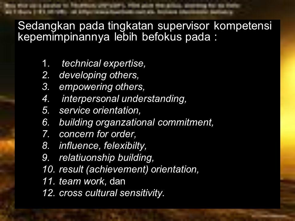 Sedangkan pada tingkatan supervisor kompetensi kepemimpinannya lebih befokus pada :