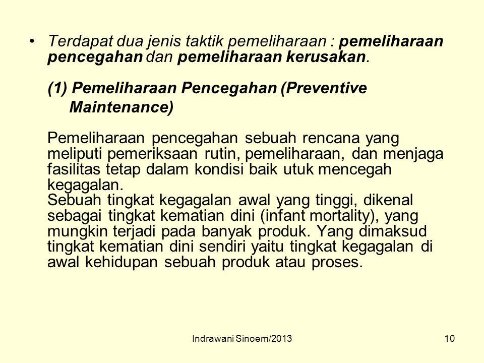 Terdapat dua jenis taktik pemeliharaan : pemeliharaan pencegahan dan pemeliharaan kerusakan. (1) Pemeliharaan Pencegahan (Preventive