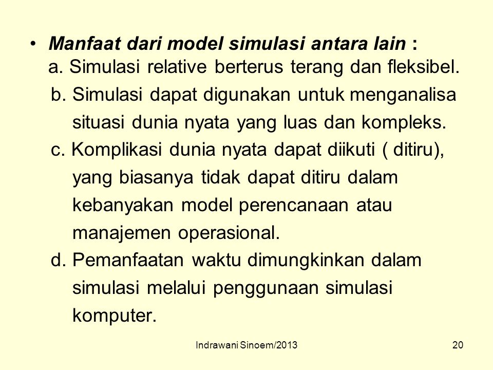 b. Simulasi dapat digunakan untuk menganalisa