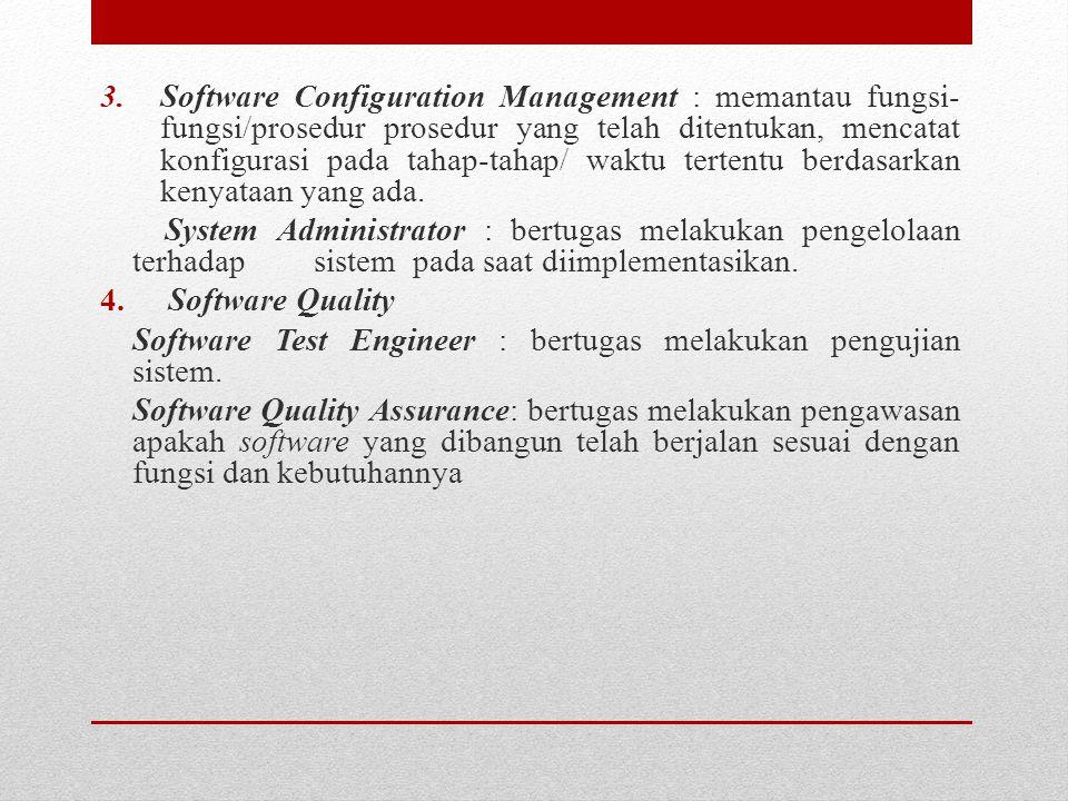 Software Configuration Management : memantau fungsi-fungsi/prosedur prosedur yang telah ditentukan, mencatat konfigurasi pada tahap-tahap/ waktu tertentu berdasarkan kenyataan yang ada.