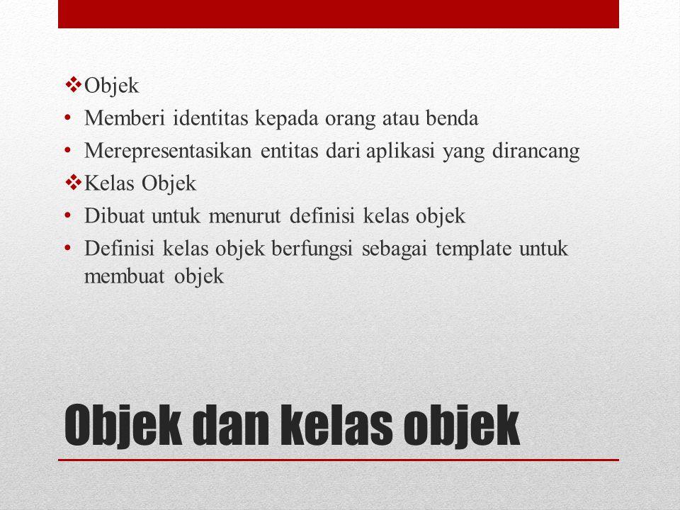 Objek dan kelas objek Objek Memberi identitas kepada orang atau benda