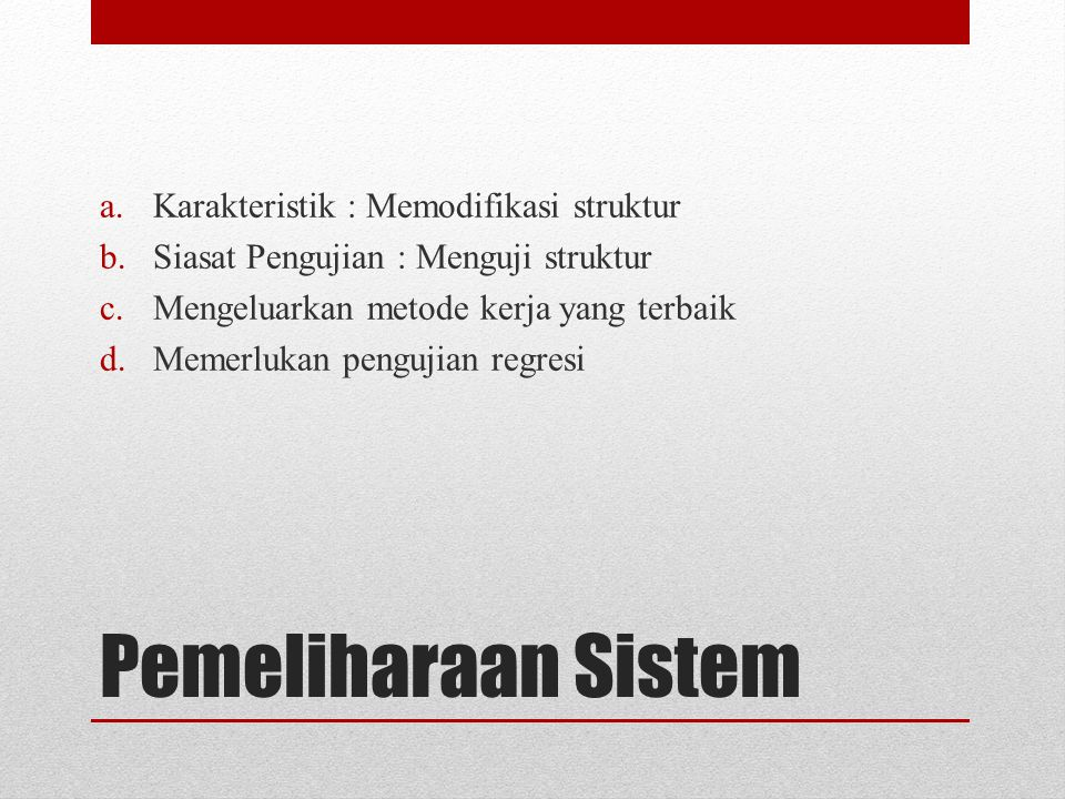 Pemeliharaan Sistem Karakteristik : Memodifikasi struktur