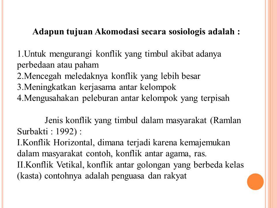 Adapun tujuan Akomodasi secara sosiologis adalah :