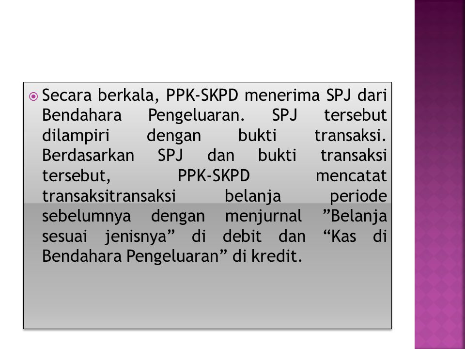 Secara berkala, PPK-SKPD menerima SPJ dari Bendahara Pengeluaran