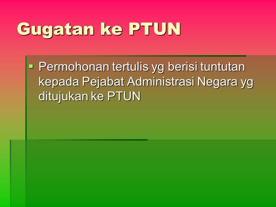 Gugatan ke PTUN Permohonan tertulis yg berisi tuntutan kepada Pejabat Administrasi Negara yg ditujukan ke PTUN.