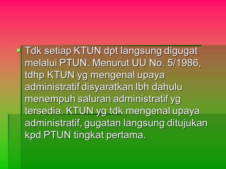 Tdk setiap KTUN dpt langsung digugat melalui PTUN. Menurut UU No