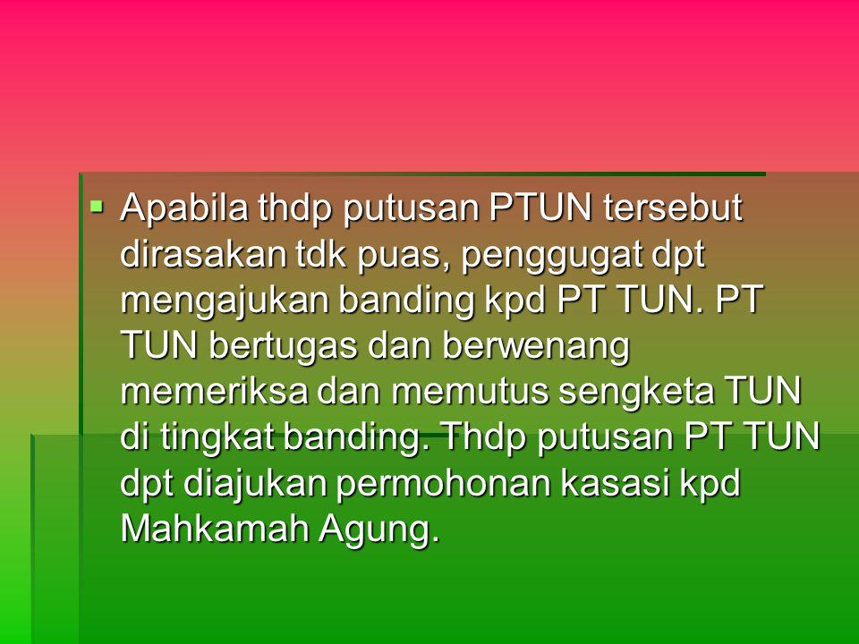 Apabila thdp putusan PTUN tersebut dirasakan tdk puas, penggugat dpt mengajukan banding kpd PT TUN.