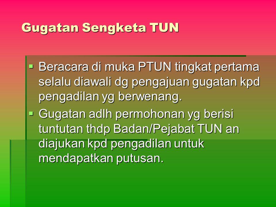Gugatan Sengketa TUN Beracara di muka PTUN tingkat pertama selalu diawali dg pengajuan gugatan kpd pengadilan yg berwenang.