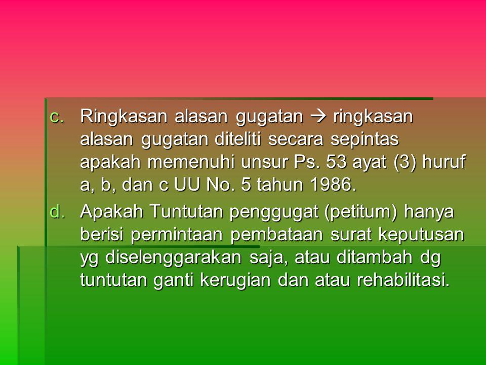 Ringkasan alasan gugatan  ringkasan alasan gugatan diteliti secara sepintas apakah memenuhi unsur Ps. 53 ayat (3) huruf a, b, dan c UU No. 5 tahun 1986.
