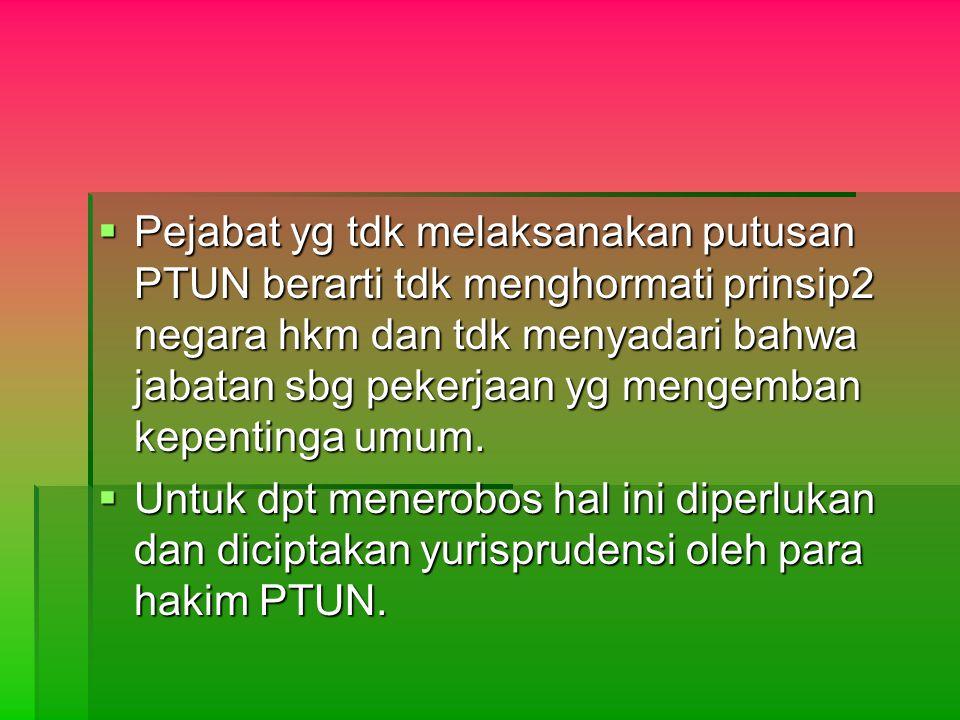 Pejabat yg tdk melaksanakan putusan PTUN berarti tdk menghormati prinsip2 negara hkm dan tdk menyadari bahwa jabatan sbg pekerjaan yg mengemban kepentinga umum.