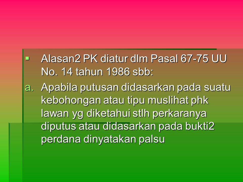 Alasan2 PK diatur dlm Pasal 67-75 UU No. 14 tahun 1986 sbb: