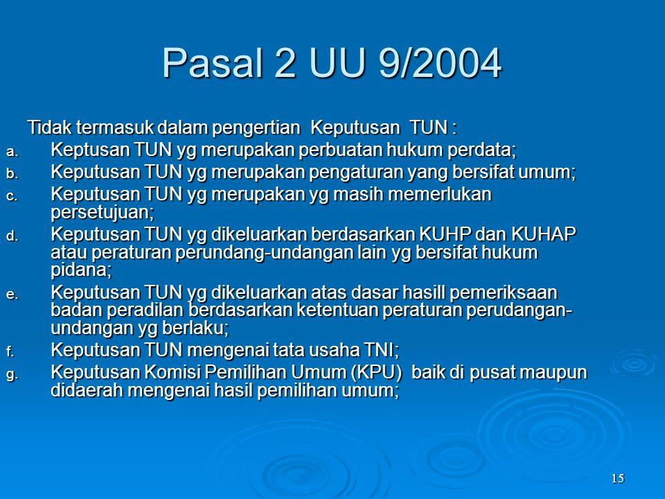 Pasal 2 UU 9/2004 Tidak termasuk dalam pengertian Keputusan TUN :