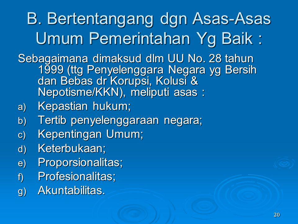 B. Bertentangang dgn Asas-Asas Umum Pemerintahan Yg Baik :