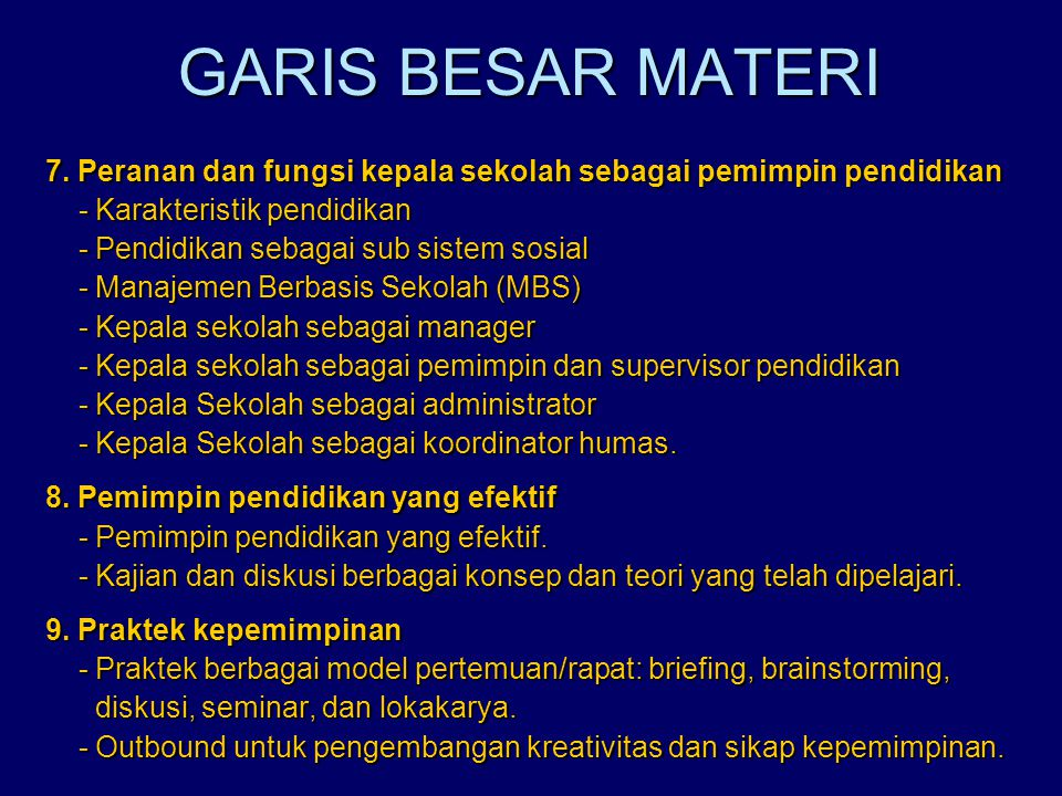 GARIS BESAR MATERI 7. Peranan dan fungsi kepala sekolah sebagai pemimpin pendidikan. - Karakteristik pendidikan.
