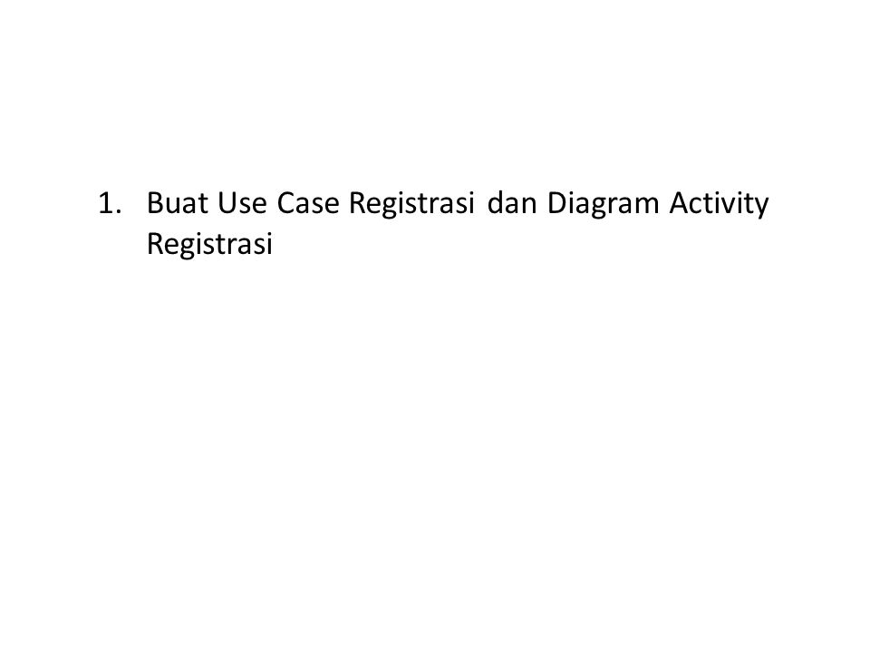 Buat Use Case Registrasi dan Diagram Activity Registrasi