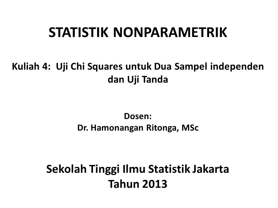 STATISTIK NONPARAMETRIK Kuliah 4: Uji Chi Squares untuk Dua Sampel independen dan Uji Tanda Dosen: Dr.