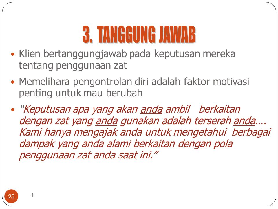 3. TANGGUNG JAWAB Klien bertanggungjawab pada keputusan mereka tentang penggunaan zat.