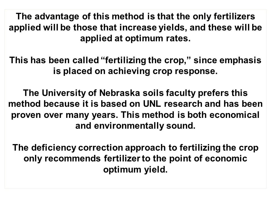 The advantage of this method is that the only fertilizers applied will be those that increase yields, and these will be applied at optimum rates.
