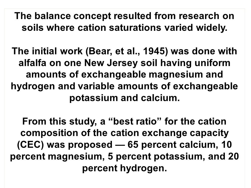 The balance concept resulted from research on soils where cation saturations varied widely.