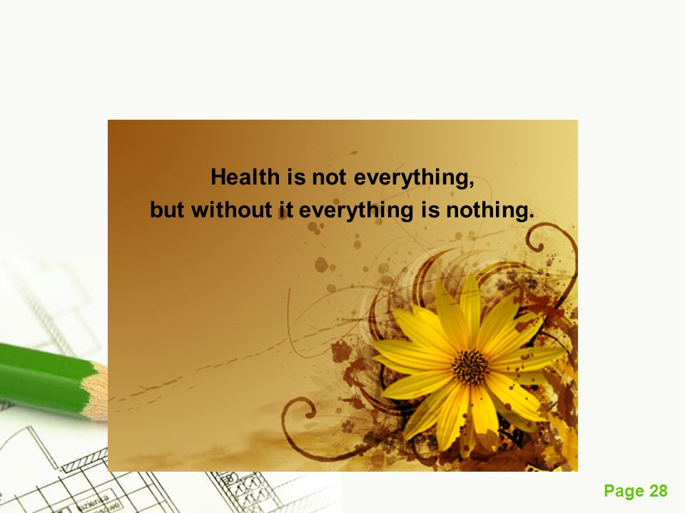 Health is not everything, but without it everything is nothing.
