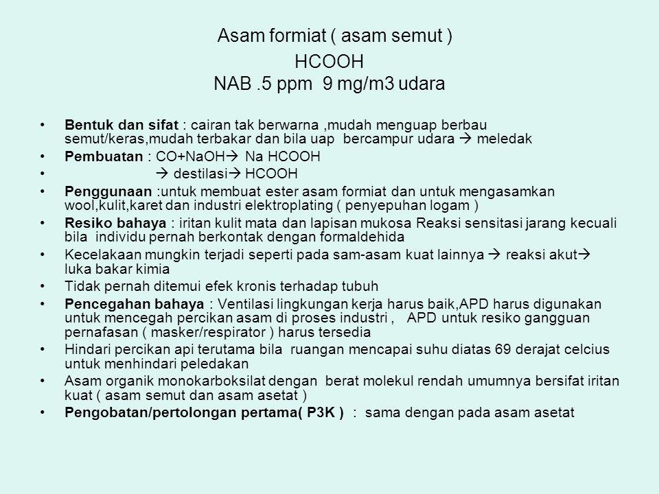 Asam formiat ( asam semut ) HCOOH NAB .5 ppm 9 mg/m3 udara