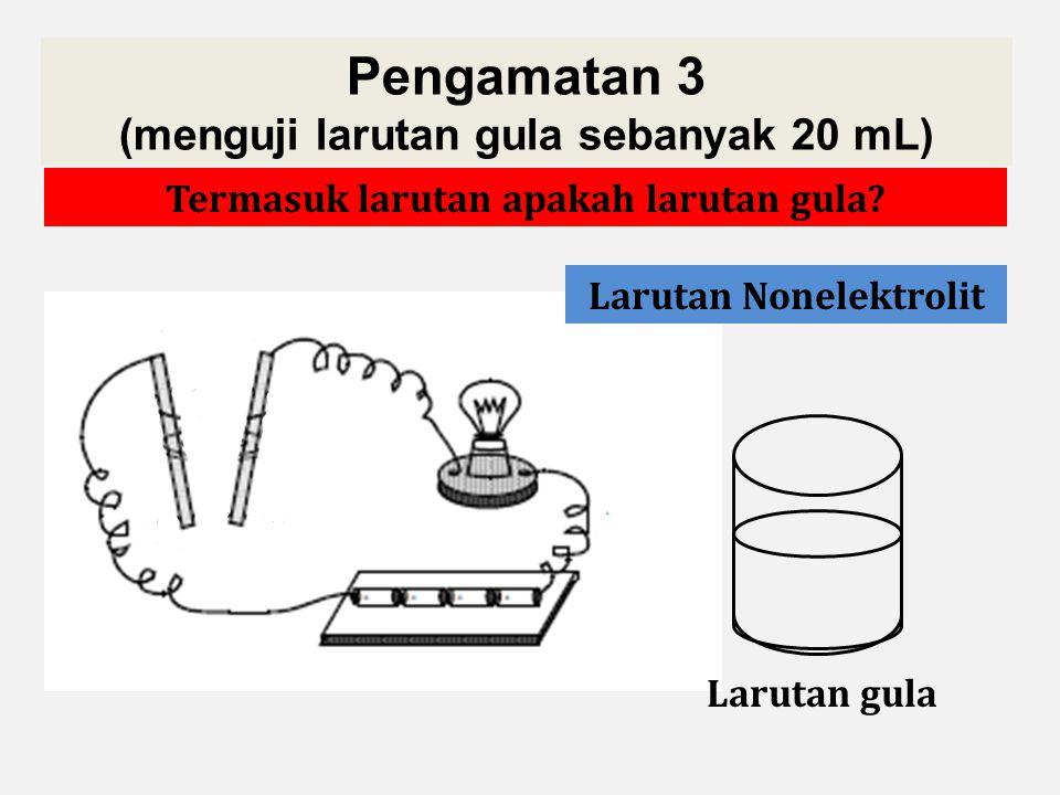 Pengamatan 3 (menguji larutan gula sebanyak 20 mL)
