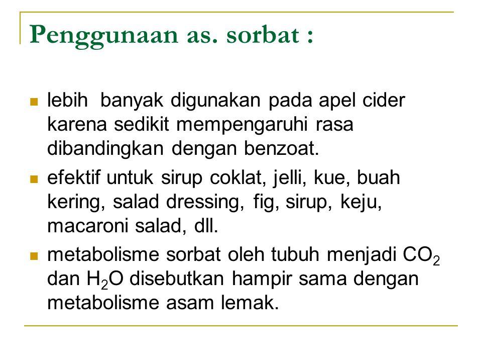 Penggunaan as. sorbat : lebih banyak digunakan pada apel cider karena sedikit mempengaruhi rasa dibandingkan dengan benzoat.
