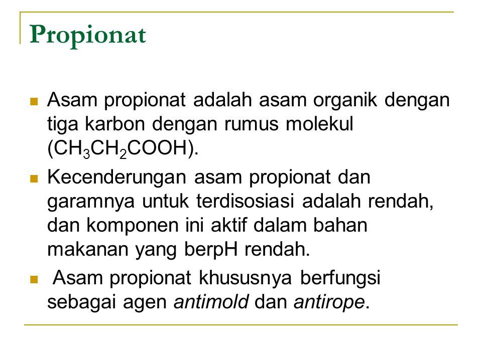 Propionat Asam propionat adalah asam organik dengan tiga karbon dengan rumus molekul (CH3CH2COOH).